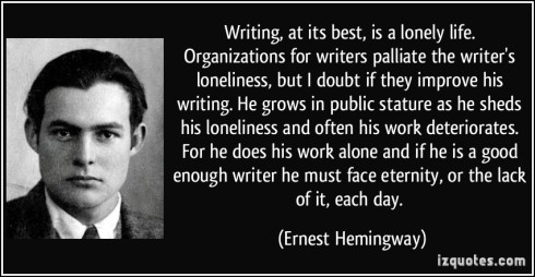 quote-writing-at-its-best-is-a-lonely-life-organizations-for-writers-palliate-the-writer-s-loneliness-ernest-hemingway-344093